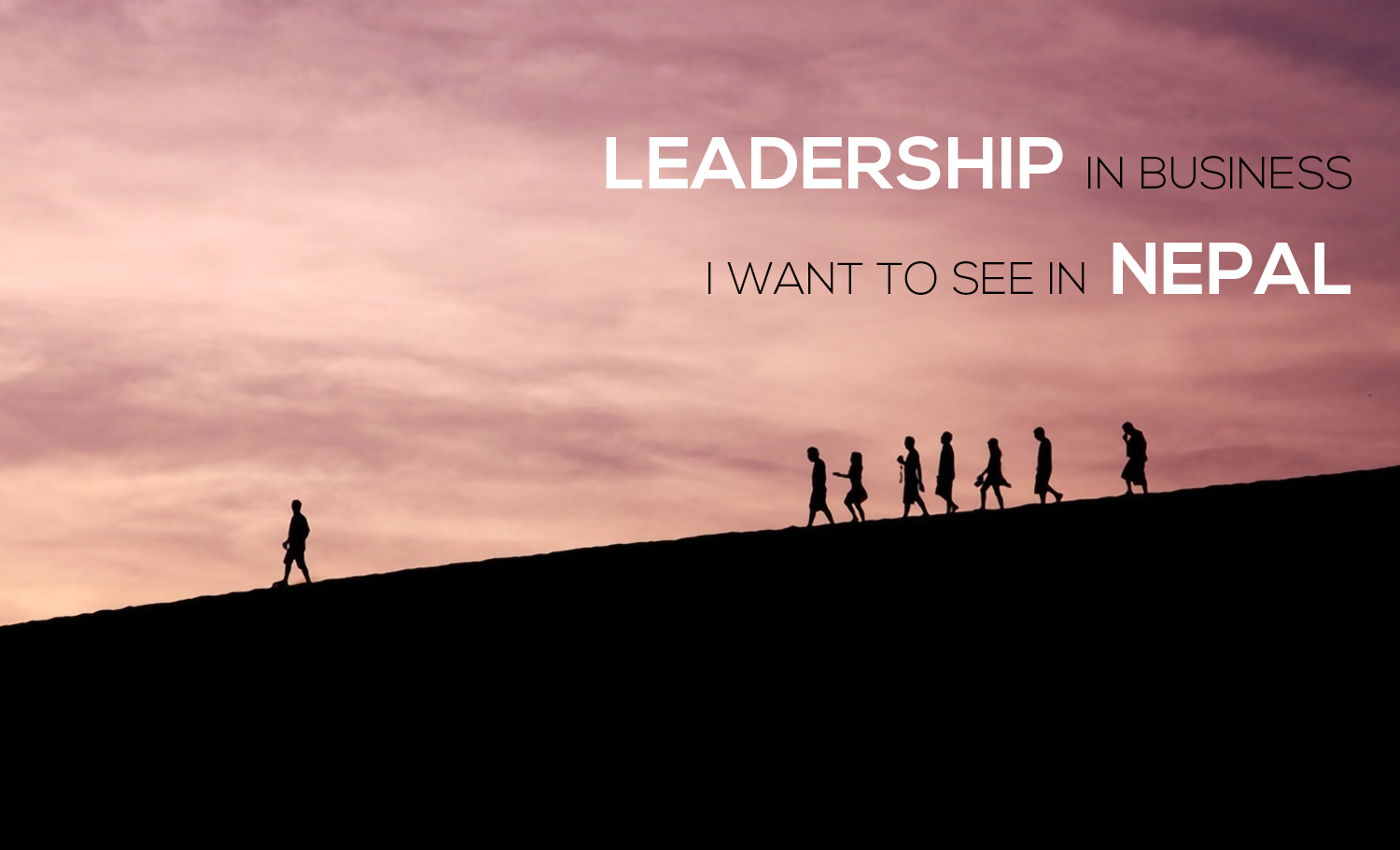 Leadership in business I want to see in Nepal
